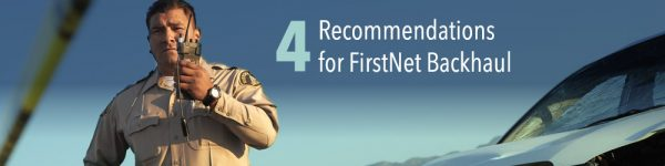 Four Recommendations for FirstNet Backhaul