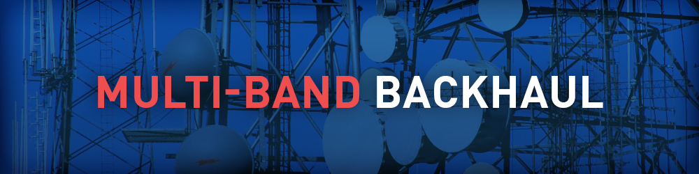 Multi-Band (70/80GHz + 6-23GHz) Backhaul
