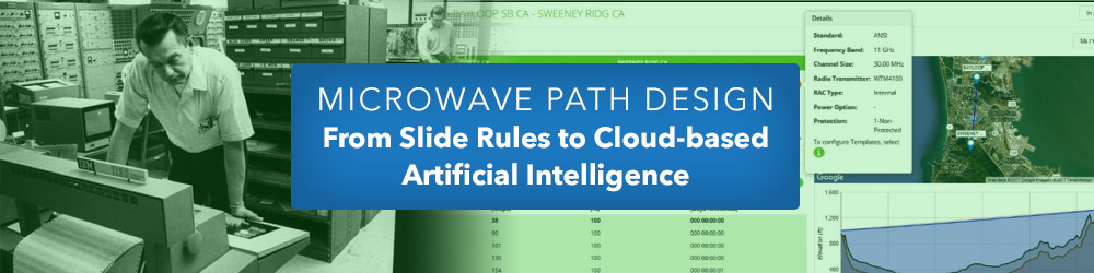Microwave Path Design - From Slide Rules to Cloud-based Artificial Intelligence