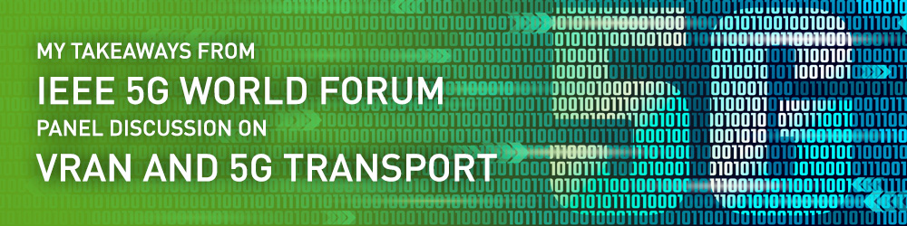 My Takeaways from IEEE 5G World Forum Panel Discussion on vRAN and 5G Transport
