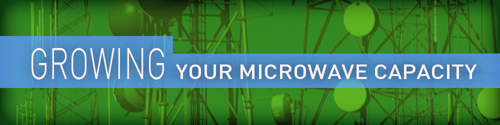 Growing Your Microwave Capacity