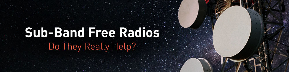 Sub-Band Free Radios - Do they really help?