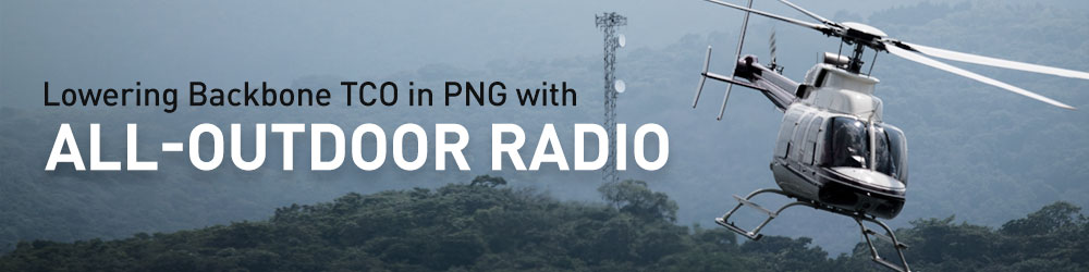 Case Study: Lowering Backbone TCO in PNG with All-Outdoor Radio