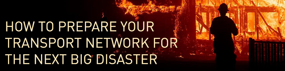 How to Prepare your Transport Network for the Next Big Disaster