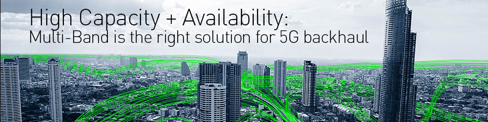 Whitepaper: High Capacity + Availability: Multi-Band is the right solution for 5G backhaul