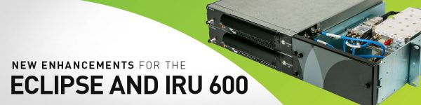 New enhancements for the Eclipse and IRU 600