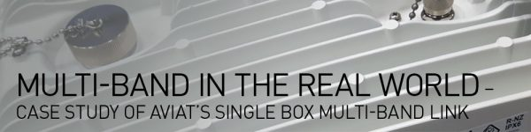 Multi-Band in the Real World – Case Study of Aviat's Single Box Multi-Band Link