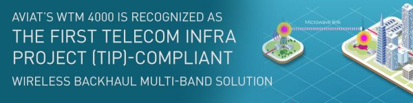 Aviat's WTM 4000 is recognized as the first Telecom Infra Project (TIP)-compliant wireless backhaul multi-band solution
