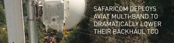 Safaricom deploys Aviat Multi-Band to dramatically lower their backhaul TCO