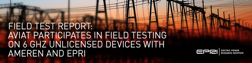 Field Test Report: Aviat Participates in Field Testing on 6 GHz Unlicensed Devices with Ameren and EPRI