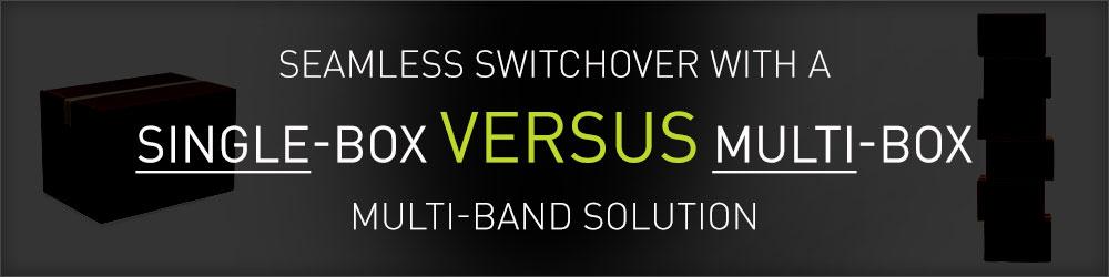 Achieve seamless switchover with single-box multi-band vs. multi-box multi-band