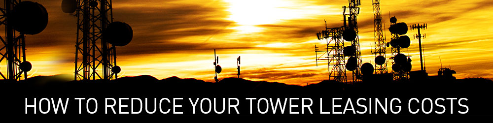 Part 2: How to Reduce Your Tower Leasing Costs
