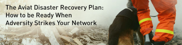 The Aviat Disaster Recovery Plan: How to be Ready When Adversity Strikes Your Network
