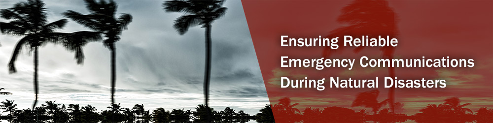 Ensuring Reliable Emergency Communications During Natural Disasters
